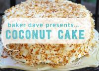 Baker Dave Presents... Coconut Cake!
