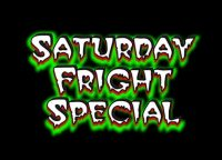 Saturday Fright Special